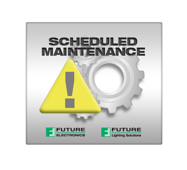 www.FutureElectronics.com Scheduled Maintenance